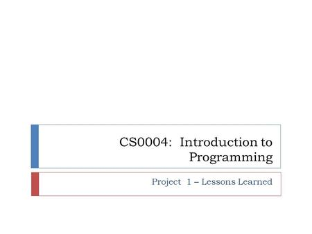 CS0004: Introduction to Programming Project 1 – Lessons Learned.
