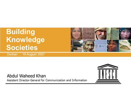 Building Knowledge Societies Abdul Waheed Khan Assistant Director-General for Communication and Information Durban ::: 19 August 2007 E-Learning: Universities.