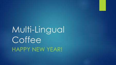 Multi-Lingual Coffee HAPPY NEW YEAR!. ELL Agenda  Update on GLAD, ELL training for teachers  ELL WELPA testing  Common Core standards and Home language.