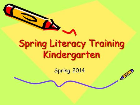 Spring Literacy Training Kindergarten Spring 2014.