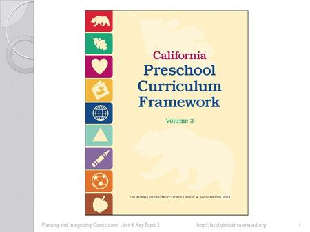 Planning and Integrating Curriculum: Unit 4, Key Topic 3http://facultyinitiative.wested.org/1.