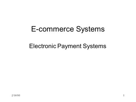 2/16/001 E-commerce Systems Electronic Payment Systems.