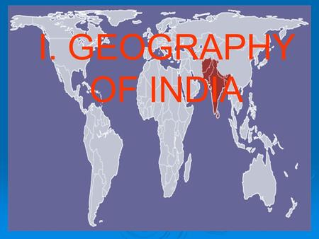 I. GEOGRAPHY OF INDIA. Indus R. Ganges R. Brahmaputra R. Arabian Sea Indian Ocean Bay of Bengal.