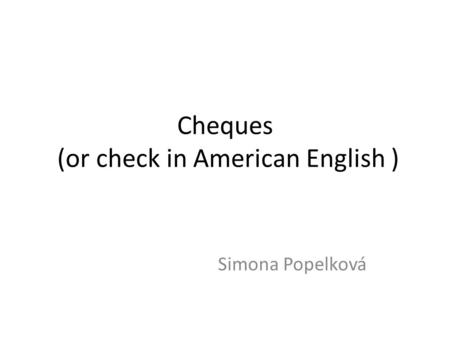 Cheques (or check in American English ) Simona Popelková.
