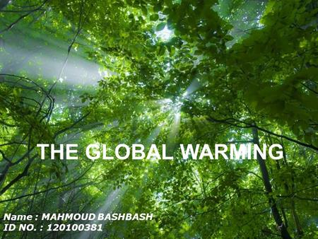 Free Powerpoint Templates Page 1 Free Powerpoint Templates Name : MAHMOUD BASHBASH ID NO. : 120100381 THE GLOBAL WARMING.