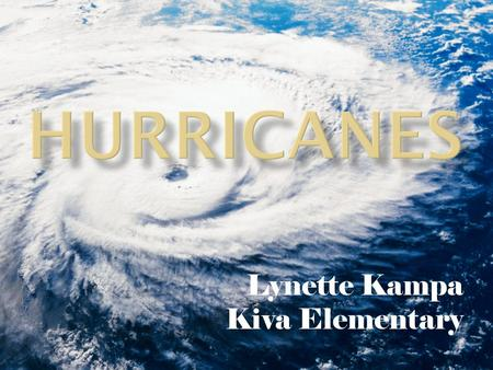 Lynette Kampa Kiva Elementary A hurricane is a powerful storm that begins over a warm ocean as a cluster of thunderstorms. This group or cluster of thunderstorms.