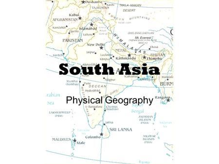 South Asia Physical Geography. A Separate Land Seven countries make up a subcontinent –Pakistan, India, Sri Lanka, Nepal, Bhutan, Bangladesh, Maldives.