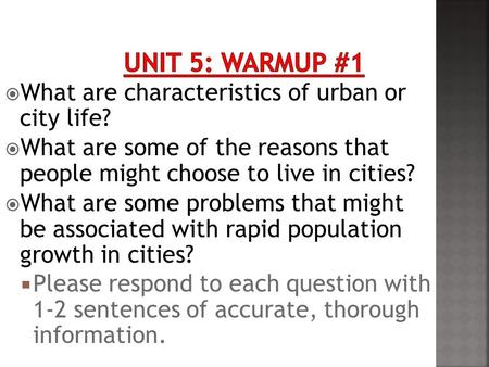  What are characteristics of urban or city life?  What are some of the reasons that people might choose to live in cities?  What are some problems that.