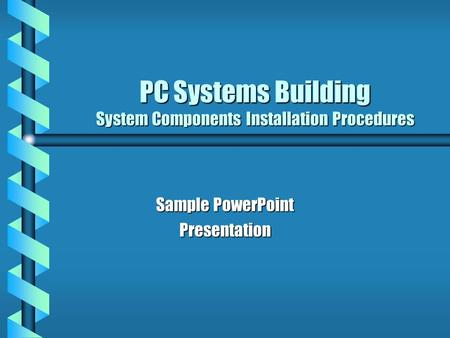 PC Systems Building System Components Installation Procedures Sample PowerPoint Presentation.