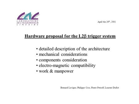 Hardware proposal for the L2  trigger system detailed description of the architecture mechanical considerations components consideration electro-magnetic.