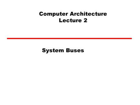 Computer Architecture Lecture 2 System Buses. Program Concept Hardwired systems are inflexible General purpose hardware can do different tasks, given.