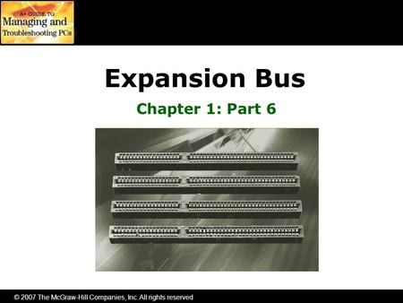 © 2007 The McGraw-Hill Companies, Inc. All rights reserved Expansion Bus Chapter 1: Part 6.