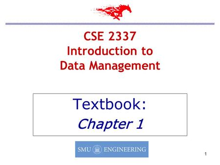 1 CSE 2337 Introduction to Data Management Textbook: Chapter 1.