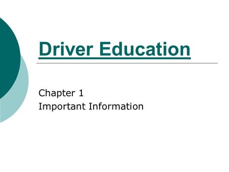 Driver Education Chapter 1 Important Information.
