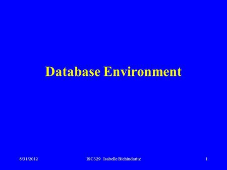 8/31/2012ISC329 Isabelle Bichindaritz1 Database Environment.