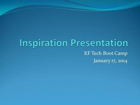 KF Tech Boot Camp January 17, 2014. Class Agenda  How to get an EXIT ticket for this Class?  What is Inspiration?  What can I do with Inspiration?