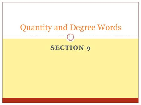 SECTION 9 Quantity and Degree Words. All, almost all of, most of and some of All Almost all of Most of Some of.
