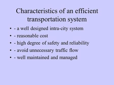 Characteristics of an efficient transportation system - a well designed intra-city system - reasonable cost - high degree of safety and reliability - avoid.