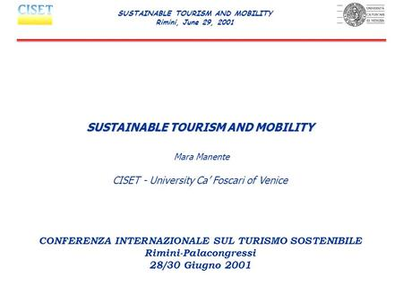 SUSTAINABLE TOURISM AND MOBILITY Mara Manente CISET - University Ca' Foscari of Venice CONFERENZA INTERNAZIONALE SUL TURISMO SOSTENIBILE Rimini-Palacongressi.