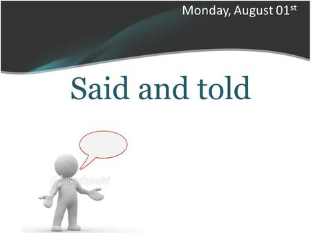 Said and told Monday, August 01 st. Said and Told Said have similar meaning Tell.