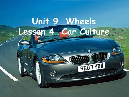 Unit 9 Wheels Lesson 4 Car Culture. get stuck in traffic jams feel stressed out What happened? What's your feeling about this?