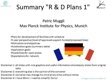 P. Muggli, Summary EuroNAAc 11 Disclaimer 1: all slides with nice graphics and useful information shamelessly stolen from original talks Disclaimer 2: