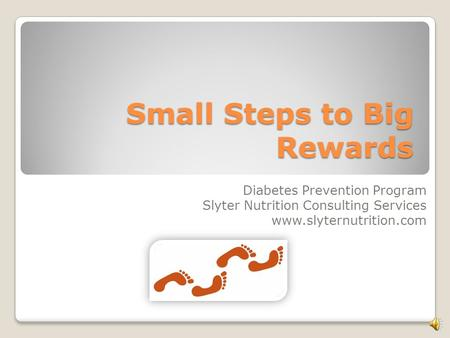 Small Steps to Big Rewards Diabetes Prevention Program Slyter Nutrition Consulting Services www.slyternutrition.com.