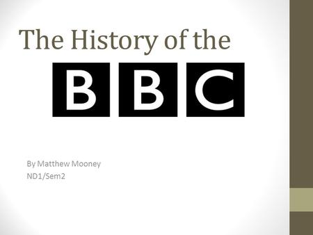 The History of the By Matthew Mooney ND1/Sem2. 1920's and 1930's John Reith set up the BBC to educate people, and also entertaining people. The idea was.