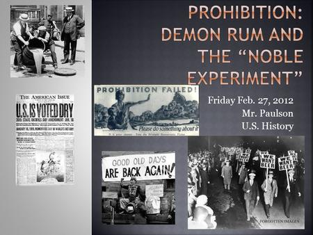 "Friday Feb. 27, 2012 Mr. Paulson U.S. History.  1. Watch youtube -answer the following:  A. What number Amendment to the U.S. Consitution was ""Prohibition?"""