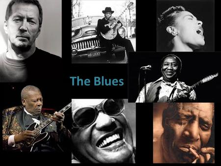 The Blues. https://www.youtube.com/watch?v=X70VMrH3y Bg - John Lee Hooker https://www.youtube.com/watch?v=X70VMrH3y Bg https://www.youtube.com/watch?v=t08ejaQqWj.