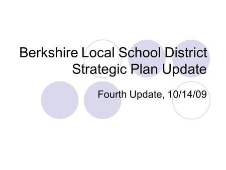 Berkshire Local School District Strategic Plan Update Fourth Update, 10/14/09.
