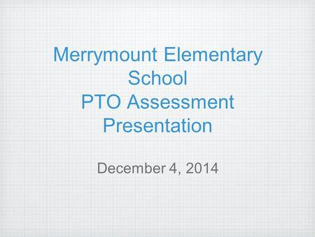 Merrymount Elementary School PTO Assessment Presentation December 4, 2014.