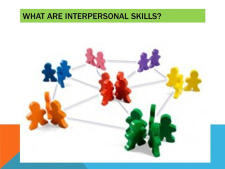 WHAT ARE INTERPERSONAL SKILLS?. Lesson Outcome: To help you develop an awareness of personal skills and their uses DO NOW TASK: WRITE DOWN ALL THE INTERPERSONAL.
