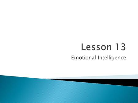 Emotional Intelligence  IQ- Intelligence Quotient measures math and verbal abilities.Intelligence Quotient  EQ- Emotional Intelligence measures personal.