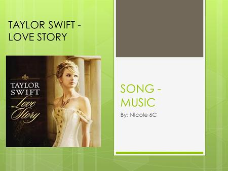 SONG - MUSIC By: Nicole 6C TAYLOR SWIFT - LOVE STORY.