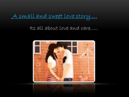 A small and sweet love story…. Its all about love and care…..