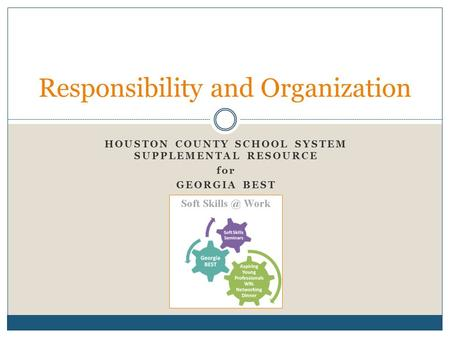 HOUSTON COUNTY SCHOOL SYSTEM SUPPLEMENTAL RESOURCE for GEORGIA BEST Responsibility and Organization.