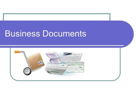 Business Documents. Learning Objectives Identify Documents in Sales and Purchases Transactions in Business Identify the process involved in recording.