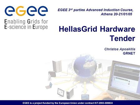 EGEE is a project funded by the European Union under contract IST-2003-508833 HellasGrid Hardware Tender Christos Aposkitis GRNET EGEE 3 rd parties Advanced.
