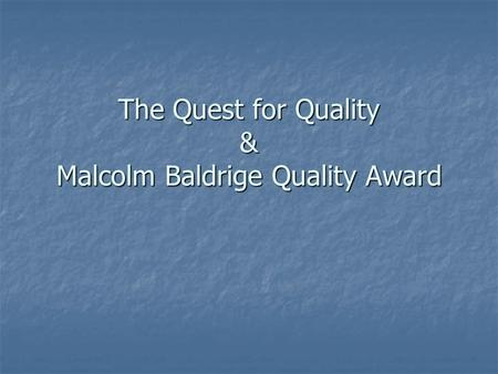 The Quest for Quality & Malcolm Baldrige Quality Award.