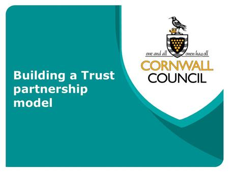 Building a Trust partnership model. Championing Children, Championing Excellence The LA response to the Schools White Paper 2010 Recommends that all schools.