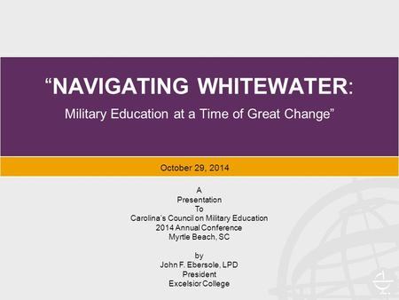 """NAVIGATING WHITEWATER: Military Education at a Time of Great Change"" A Presentation To Carolina's Council on Military Education 2014 Annual Conference."
