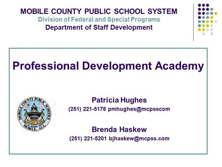 Professional Development Academy Patricia Hughes (251) 221-5178 Brenda Haskew (251) 221-5201 MOBILE COUNTY PUBLIC.
