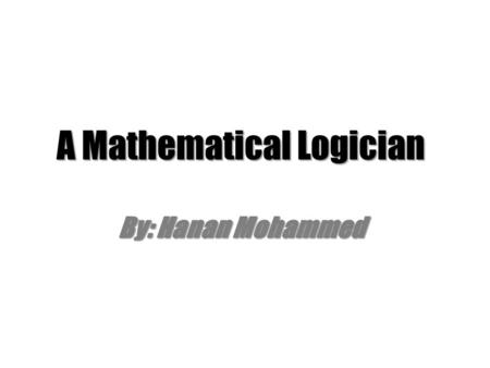 A Mathematical Logician By: Hanan Mohammed. Objectives: Who is this guy? Why should we know him? Impact on Mathematical and Logical fields (1815-1864)