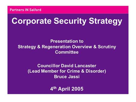 Corporate Security Strategy Presentation to Strategy & Regeneration Overview & Scrutiny Committee Councillor David Lancaster (Lead Member for Crime & Disorder)