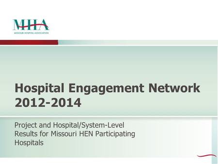 Hospital Engagement Network 2012-2014 Project and Hospital/System-Level Results for Missouri HEN Participating Hospitals.