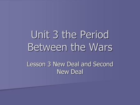 Lesson 3 New Deal and Second New Deal Unit 3 the Period Between the Wars.