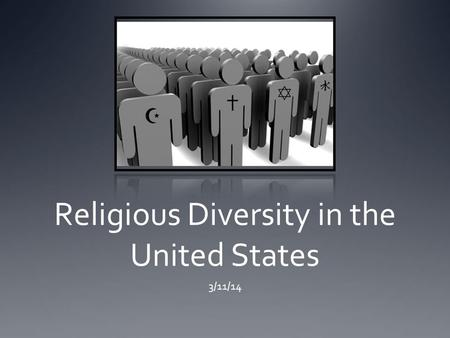 Religious Diversity in the United States 3/11/14.