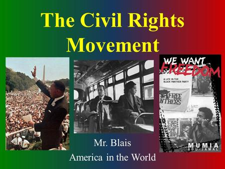 The Civil Rights Movement Mr. Blais America in the World.