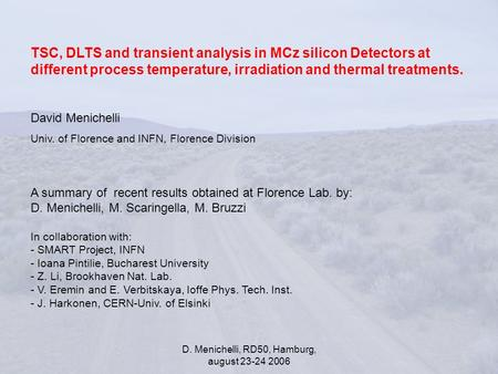 D. Menichelli, RD50, Hamburg, august 23-24 2006 TSC, DLTS and transient analysis in MCz silicon Detectors at different process temperature, irradiation.